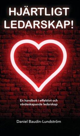 Bokomslag till Hjärtligt Ledarskap av Daniel Baudin Lundström