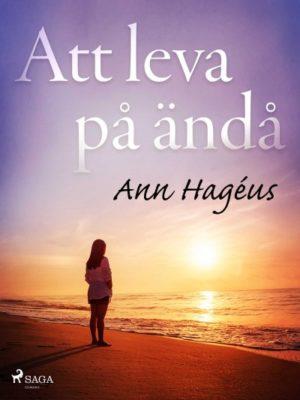 """Bokomslag av boken """"Att leva på ändå"""" av Ann Hageus."""